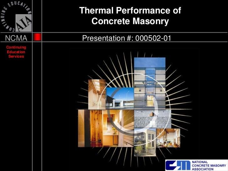 Thermal Performance of               Concrete MasonryNCMA         Presentation #: 000502-01ContinuingEducation Services