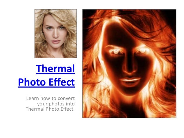 Thermal Photo Effect Learn how to convert your photos into Thermal Photo Effect.
