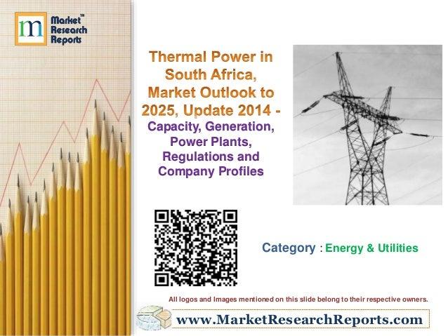 www.MarketResearchReports.com Capacity, Generation, Power Plants, Regulations and Company Profiles Category : Energy & Uti...