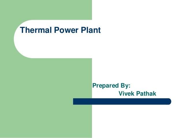 Thermal Power Plant  Prepared By: Vivek Pathak