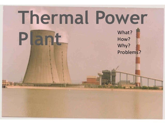 Thermal Power Plant What? How? Why? Problems?