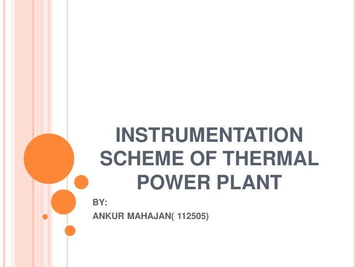 CONTENTS   INTRODUCTION OF POWER PLANT   OBJECTIVE OF INSTRUMENTATION & CONTROL   CLASSIFICATION OF POWER PLANTS   THE...