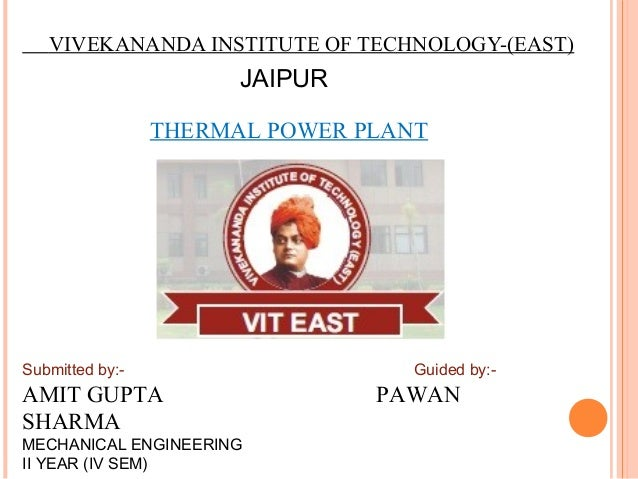VIVEKANANDA INSTITUTE OF TECHNOLOGY-(EAST) JAIPUR THERMAL POWER PLANT Submitted by:- Guided by:- AMIT GUPTA PAWAN SHARMA M...