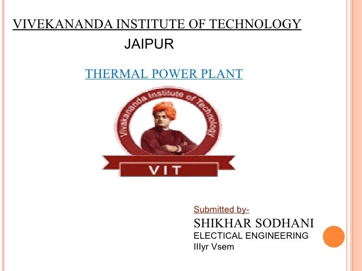vivekananda institute of technology jaipur thermal power plant submitted  by- shikhar sodhani electical engineering iiiyr