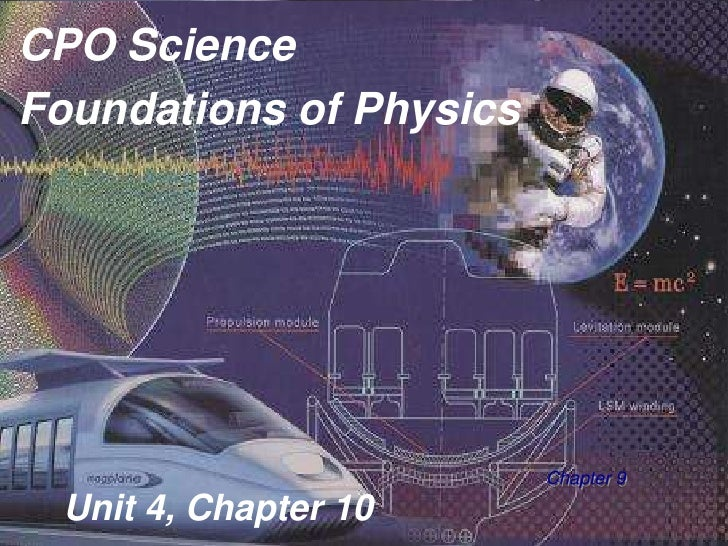 CPO Science<br />Foundations of Physics<br />Chapter 9<br />Unit 4, Chapter 10<br />