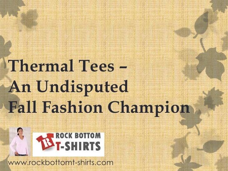 Thermal Tees – An Undisputed FallFashion Champion<br />www.rockbottomt-shirts.com<br />