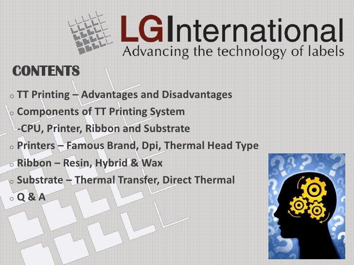 CONTENTSo TT Printing – Advantages and Disadvantageso Components of TT Printing System  -CPU, Printer, Ribbon and Substrat...