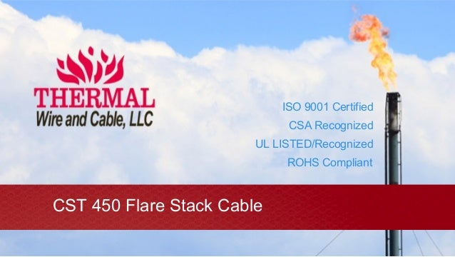 CST 450 Flare Stack Cable ISO 9001 Certified CSA Recognized UL LISTED/Recognized ROHS Compliant