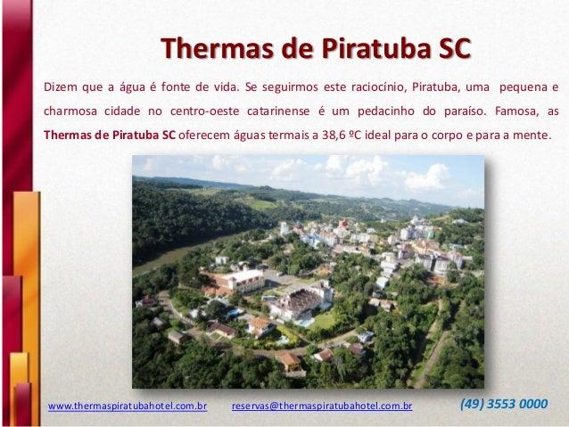 Thermas de Piratuba SC www.thermaspiratubahotel.com.br reservas@thermaspiratubahotel.com.br (49) 3553 0000 Dizem que a águ...