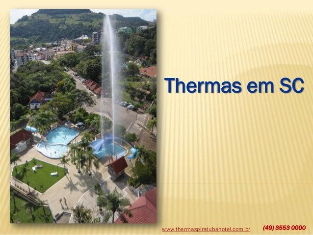 www.thermaspiratubahotel.com.br (49) 3553 0000 Thermas em SC