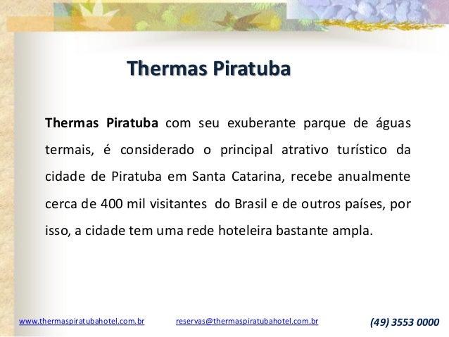 Thermas Piratuba www.thermaspiratubahotel.com.br reservas@thermaspiratubahotel.com.br (49) 3553 0000 Thermas Piratuba com ...