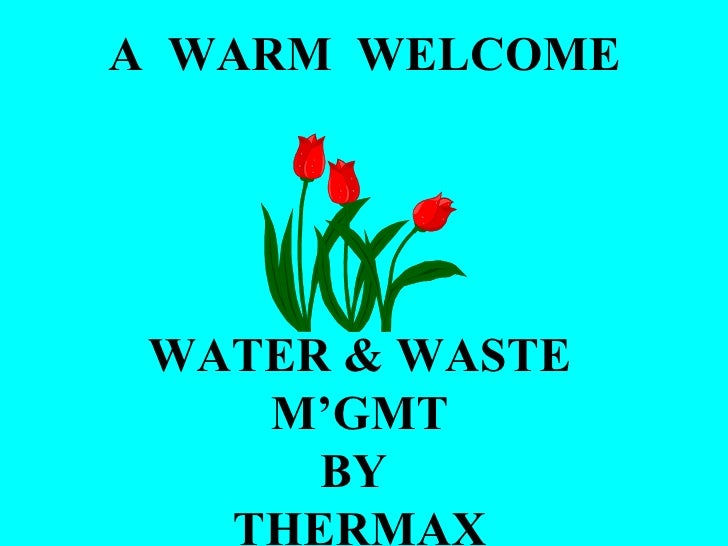 A  WARM  WELCOME WATER & WASTE M'GMT BY  THERMAX