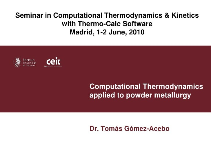 Seminar in Computational Thermodynamics & Kinetics             with Thermo-Calc Software               Madrid, 1-2 June, 2...