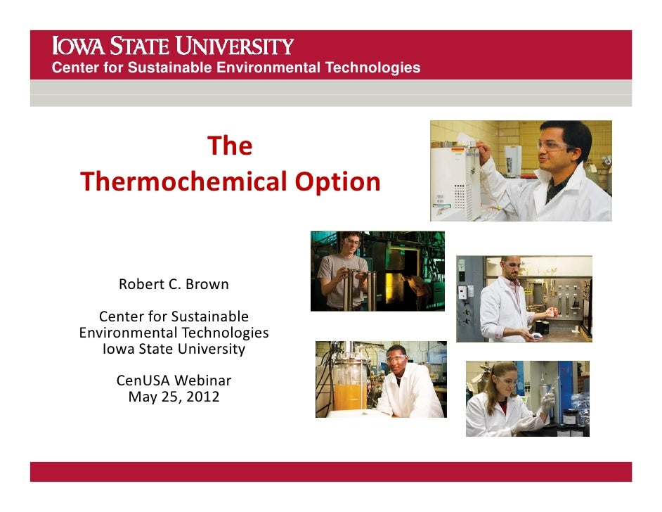 Center for Sustainable Environmental Technologies           The    Thermochemical Option        Robert C. Brown        Rob...