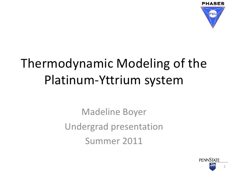 Thermodynamic Modeling of the   Platinum-Yttrium system         Madeline Boyer      Undergrad presentation          Summer...