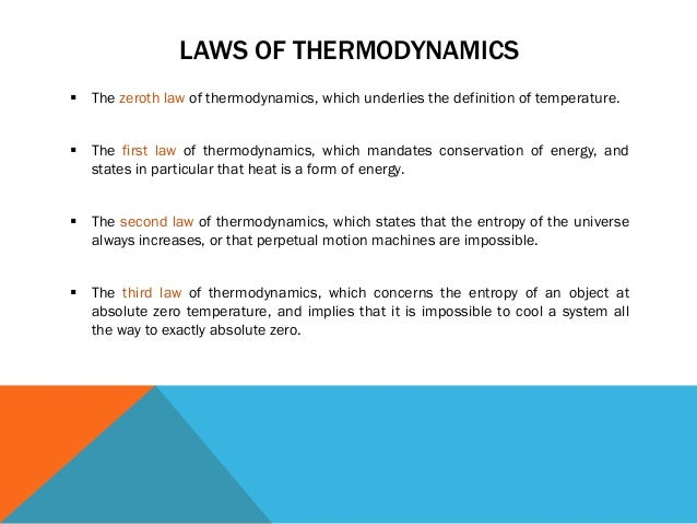 laws of motion and thermodynamics Laws of thermodynamics 1 laws of thermodynamics introduction 2 the laws of thermodynamics, in principle, describe the specifics for the transport of heat and work in thermodynamic processes since their inception, however, these laws have become some of the most important in all of physics an.