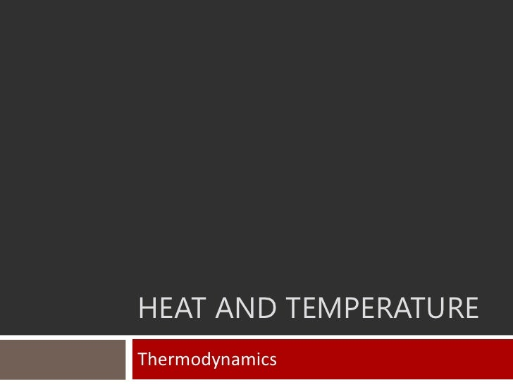 HEAT AND TEMPERATUREThermodynamics