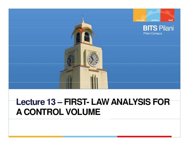 BITS Pilani                            Pilani CampusLecture 13 – FIRST LAW ANALYSIS FOR             FIRST-A CONTROL VOLUME