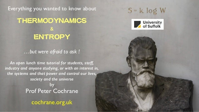 Everything you wanted to know about THERMODYNAMICS  & ENTROPY  …but were afraid to ask ! An open lunch time tutorial for ...