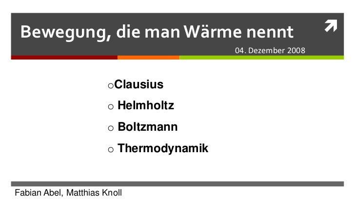 Bewegung, die man Wärme nennt                                                                        04. Dezember 2008   ...