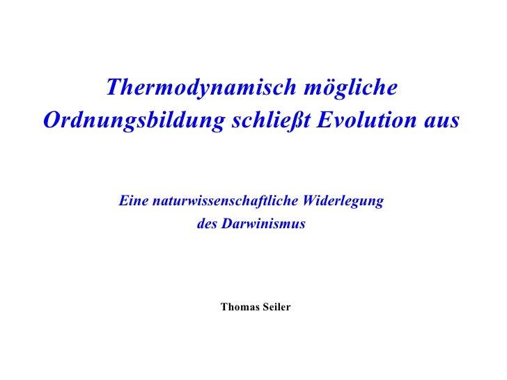 Thermodynamisch mögliche Ordnungsbildung schließt Evolution aus Eine naturwissenschaftliche Widerlegung des Darwinismus Th...
