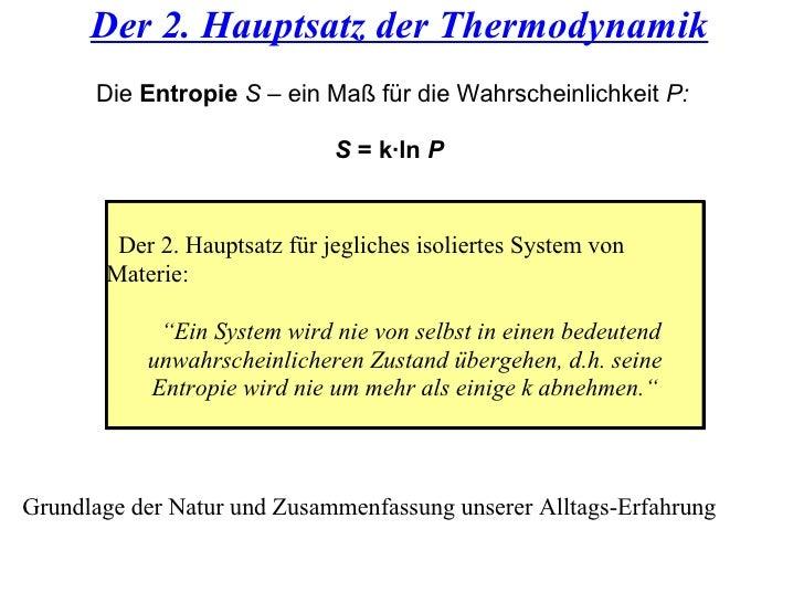 Der 2. Hauptsatz der Thermodynamik Die  Entropie   S –  ein Maß für die Wahrscheinlichkeit  P: S  = k·ln  P   Der 2. Haupt...