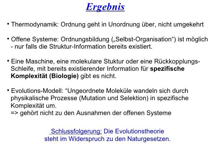 Ergebnis <ul><li>Thermodynamik: Ordnung geht in Unordnung über, nicht umgekehrt </li></ul><ul><li>Offene Systeme: Ordnungs...