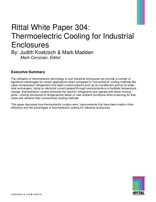 Rittal White Paper 304: Thermoelectric Cooling for Industrial Enclosures By: Judith Koetzsch & Mark Madden Mark Corcoran, ...