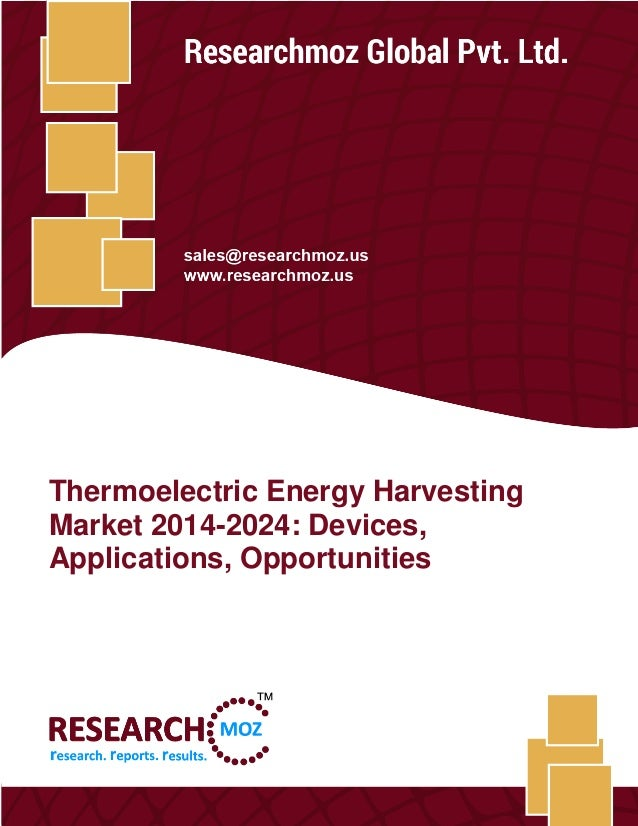 Thermoelectric Energy Harvesting 2014-2024: Devices, Applications, Opportunities Researchmoz Global Pvt. Ltd. 1 Thermoelec...
