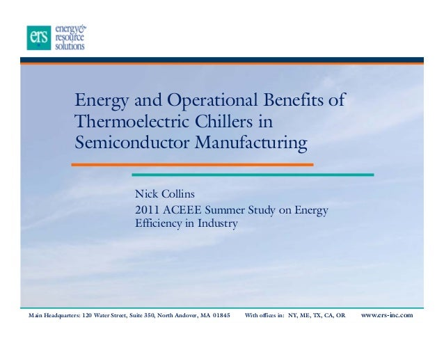 Energy and Operational Benefits of Thermoelectric Chillers in Semiconductor Manufacturing Nick Collins 2011 ACEEE Summer S...