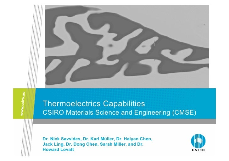 Thermoelectrics Capabilities CSIRO Materials Science and Engineering (CMSE)   Dr. Nick Savvides, Dr. Karl Müller, Dr. Haiy...