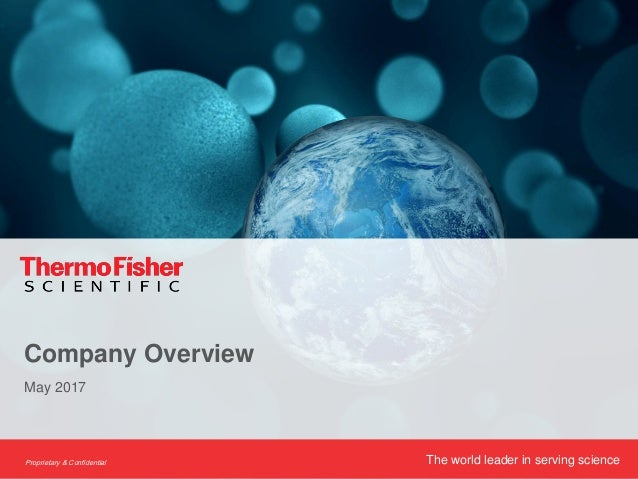 The world leader in serving scienceProprietary & Confidential May 2017 Company Overview