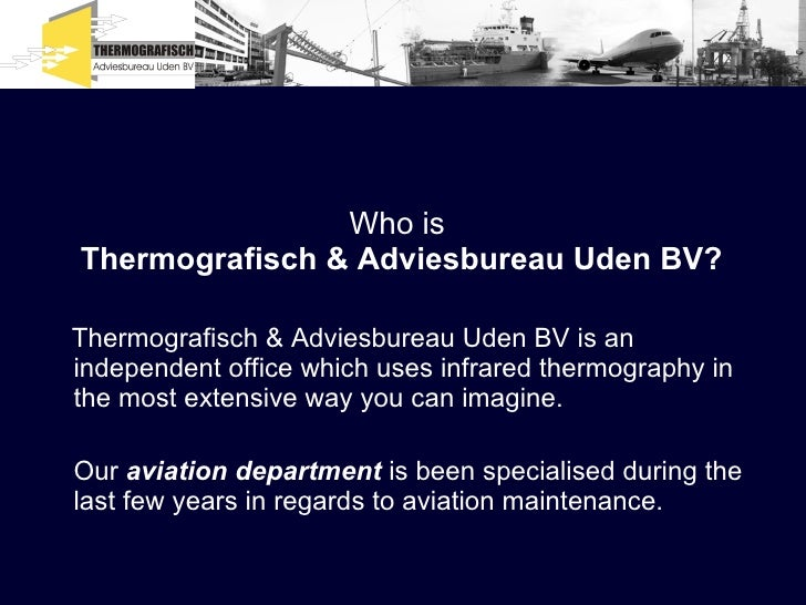 Who is  Thermografisch & Adviesbureau Uden BV? <ul><li>Thermografisch & Adviesbureau Uden BV is an independent office whic...