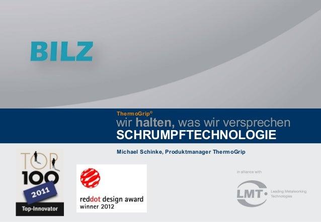 wir halten, was wir versprechen SCHRUMPFTECHNOLOGIE ThermoGrip® Michael Schinke, Produktmanager ThermoGrip