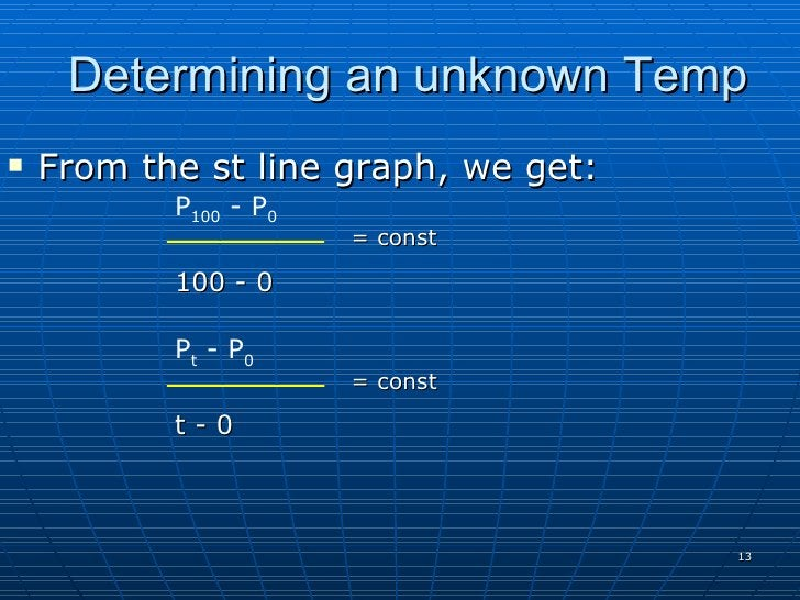 Determining an unknown Temp    From the st line graph, we get:            P100 - P0                        = const       ...