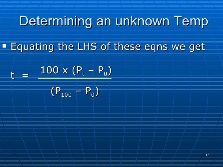 Determining an unknown Temp    Equating the LHS of these eqns we get            100 x (Pt – P0)     t =             (P100...