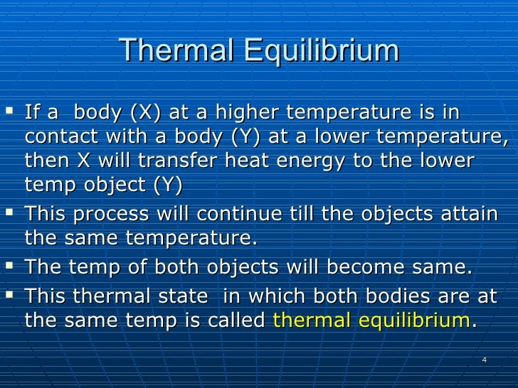 Thermal Equilibrium    If a body (X) at a higher temperature is in     contact with a body (Y) at a lower temperature,   ...