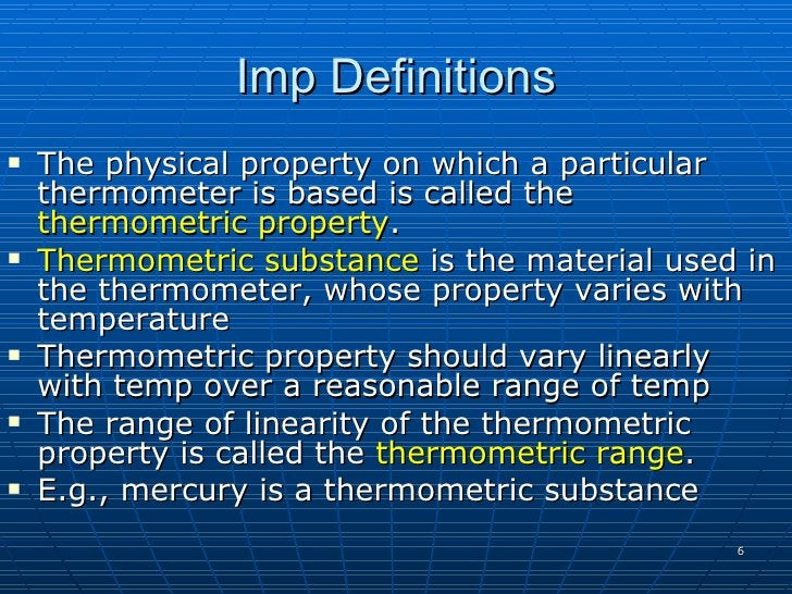 Imp Definitions    The physical property on which a particular     thermometer is based is called the     thermometric pr...