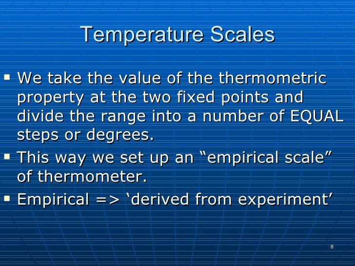 Temperature Scales    We take the value of the thermometric     property at the two fixed points and     divide the range...