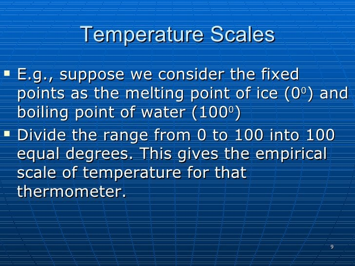 Temperature Scales    E.g., suppose we consider the fixed     points as the melting point of ice (00) and     boiling poi...