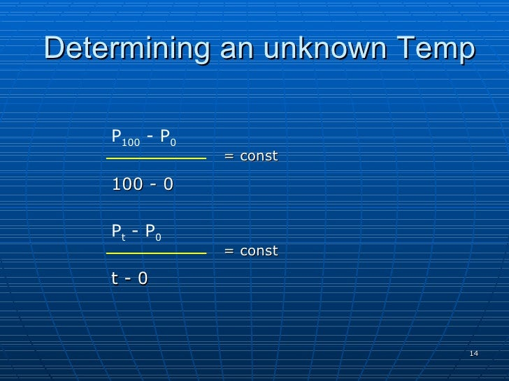 Determining an unknown Temp      P100 - P0                 = const      100 - 0      Pt - P0                 = const      ...