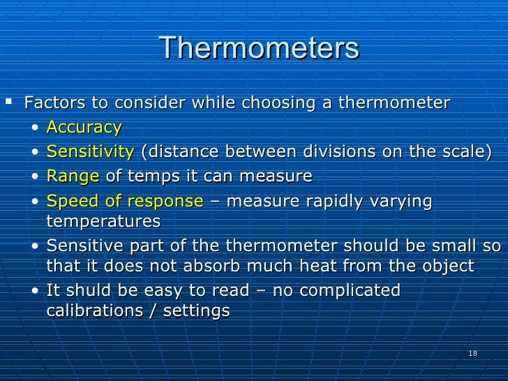 Thermometers    Factors to consider while choosing a thermometer      • Accuracy      • Sensitivity (distance between div...