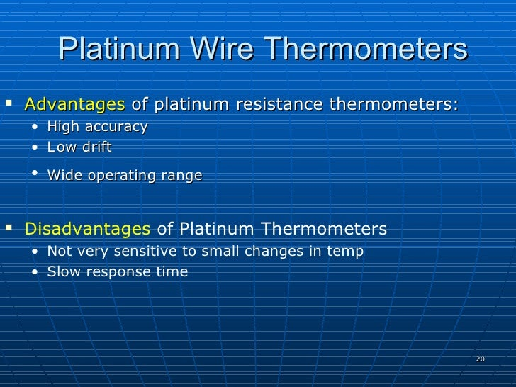 Platinum Wire Thermometers    Advantages of platinum resistance thermometers:     • High accuracy     • L ow drift     • ...