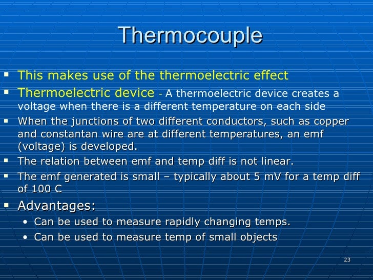 Thermocouple    This makes use of the thermoelectric effect    Thermoelectric device - A thermoelectric device creates a...