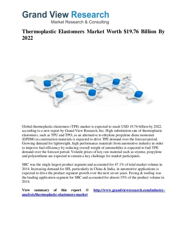 thermoplastic vulcanizate market global industry Worldwide thermoplastic vulcanizates (tpv) market 2017 presents a widespread and fundamental study of thermoplastic vulcanizates (tpv) industry along with the analysis of subjective aspects which will provide key business insights to the readers global thermoplastic vulcanizates (tpv) market.