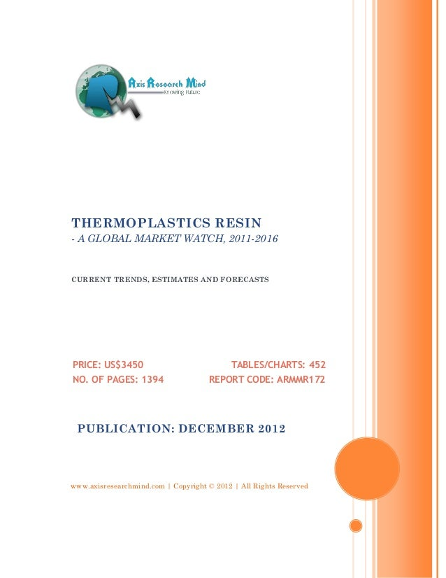 THERMOPLASTICS RESIN- A GLOBAL MARKET WATCH, 2011-2016CURRENT TRENDS, ESTIMATES AND FORECASTSPRICE: US$3450               ...
