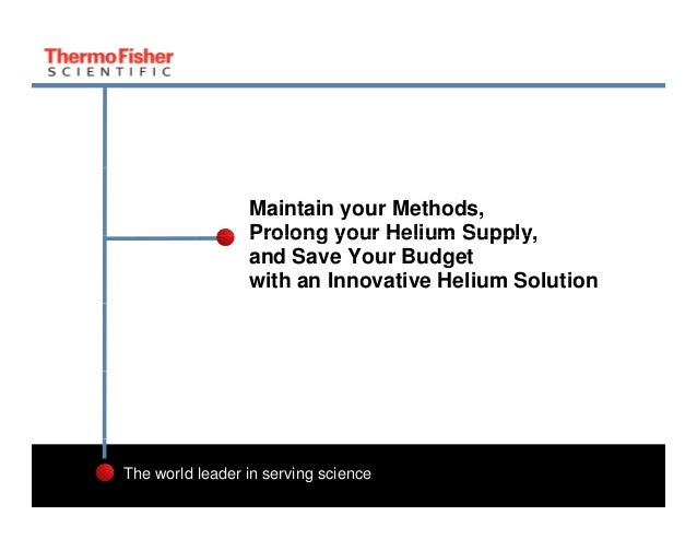 Maintain your Methods, Prolong your Helium Supply, Supply and Save Your Budget with an Innovative Helium Solution  The wor...