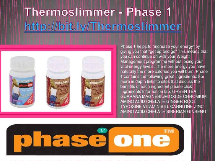 """Thermoslimmer - Phase 1http://bit.ly/Thermoslimmer<br />Phase 1 helps to """"increase your energy"""" by giving you that """"get up..."""