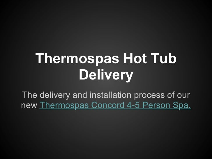 Thermospas Hot Tub        DeliveryThe delivery and installation process of ournew Thermospas Concord 4-5 Person Spa.