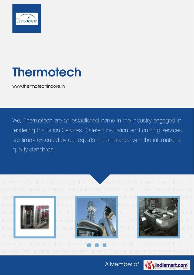 A Member ofThermotechwww.thermotechindore.inThermal Insulation Services Hot Insulation Services Cold Insulation Services A...